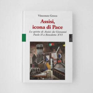 Assisi, icona di Pace Lo spirito di Assisi: da Giovanni Paolo II a Benedetto XVI
