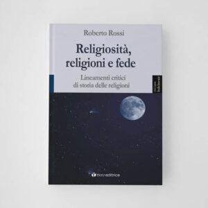 Religiosità, religioni e fede Lineamenti critici di storia delle religioni