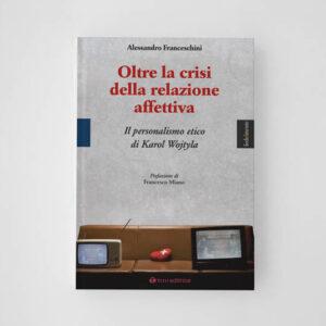 Oltre la crisi della relazione affettiva Il personalismo etico di Karol Wojtyla
