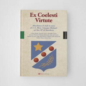 Ex Coelesti Virtute Miscellanea di studi in onore di S. E. Mons. Giuseppe Molinari nel Suo 50° di Sacerdozio a cura di Luigi Maria Epicoco